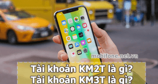 Cách sử dụng tài khoản KM2T và tài khoản KM3T Mobifone