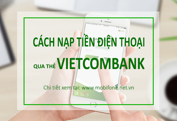 Hướng dẫn cách nạp tiền điện thoại từ Vietcombank