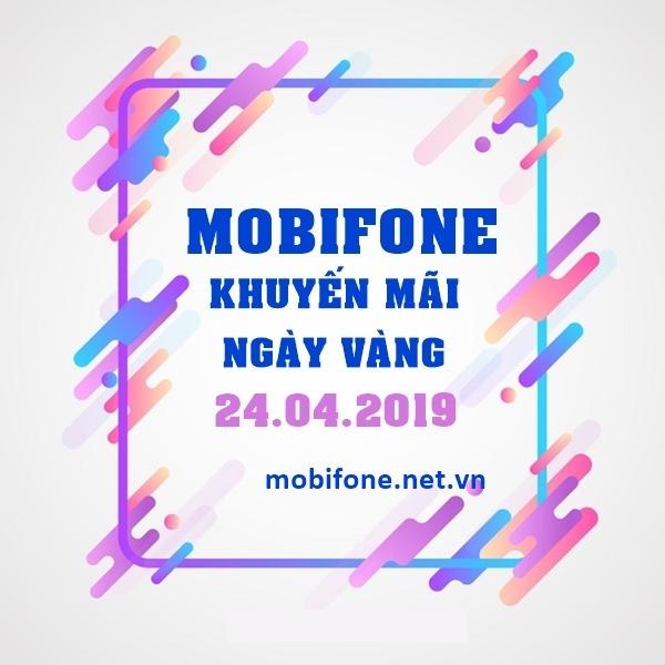 Mobifone khuyến mãi 24/4/2019 ưu đãi ngày vàng toàn quốc