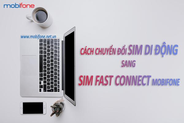 Cách chuyển đổi sim di động sang sim Fast Connect Mobifone đơn giản miễn phí