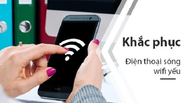 Cách khắc phục điện thoại bắt sóng wifi yếu đơn giản chắc chắn thành công