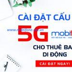 Hướng dẫn cách cài đặt 5G Mobifone - cấu hình mạng 5G Mobifone miễn phí