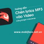 Cách chèn Lyric MP3 vào Video trên điện thoại đơn giản nhất