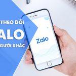 Hướng dẫn cách theo dõi Zalo người khác cực đơn giản