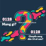 0128 mạng gì? Đầu số 0128 chuyển sang đầu 10 số nào?