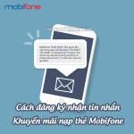 Cách đăng ký nhận tin nhắn khuyến mãi nạp thẻ Mobifone