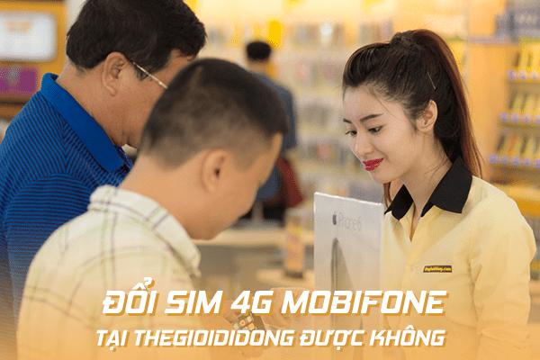 Đổi sim 4G Mobifone tại Thế Giới Di Động được hay không?