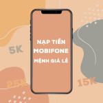 Hướng dẫn cách nạp tiền Mobifone mệnh giá lẻ 5k, 15k, 25k