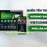 Phải làm thế nào khi quên tên truy cập Internet Banking Vietcombank